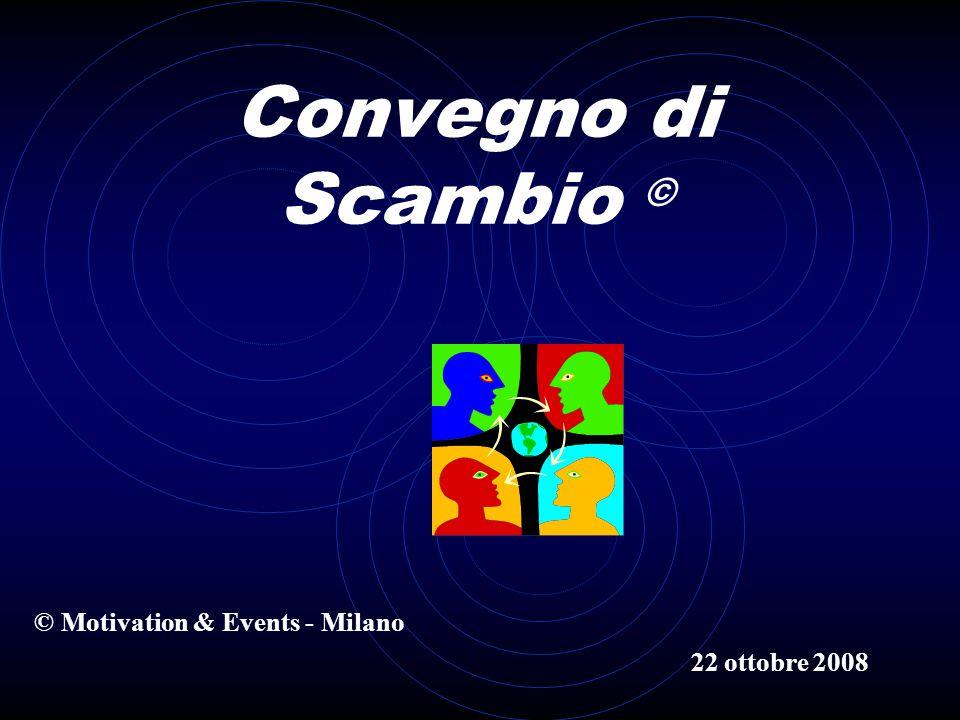 Convegno di Scambio © © Motivation & Events - Milano 22 ottobre 2008
