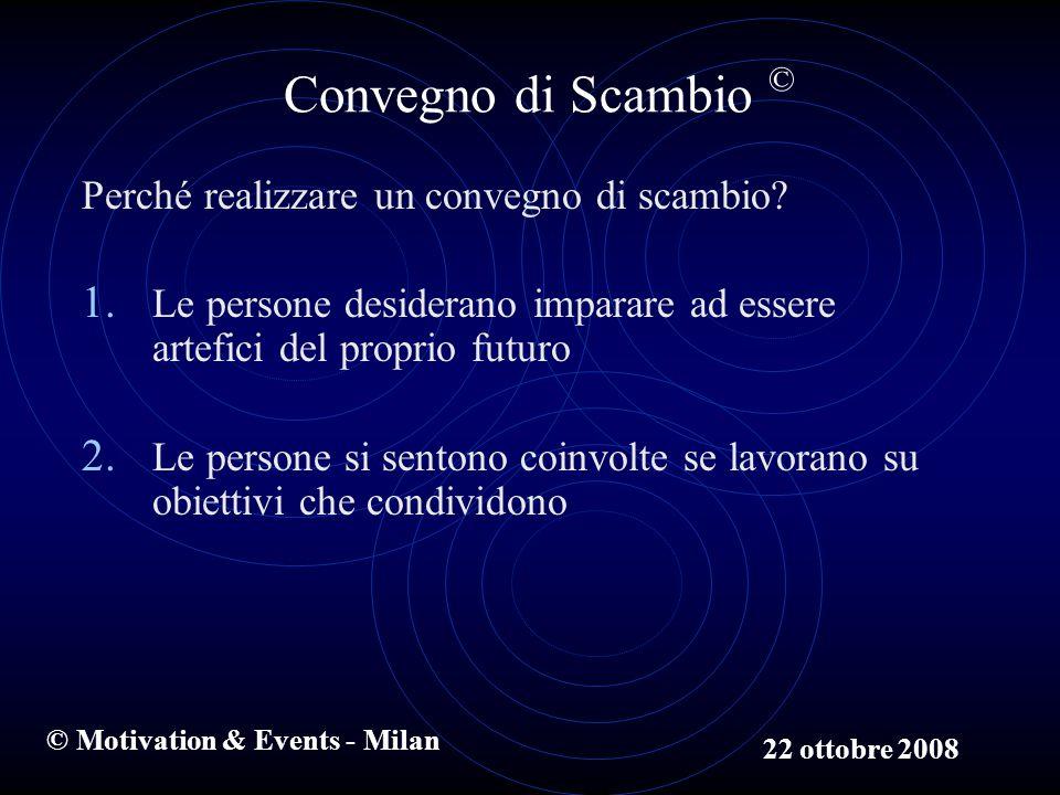 © Motivation & Events - Milan Convegno di Scambio © Perché realizzare un convegno di scambio.