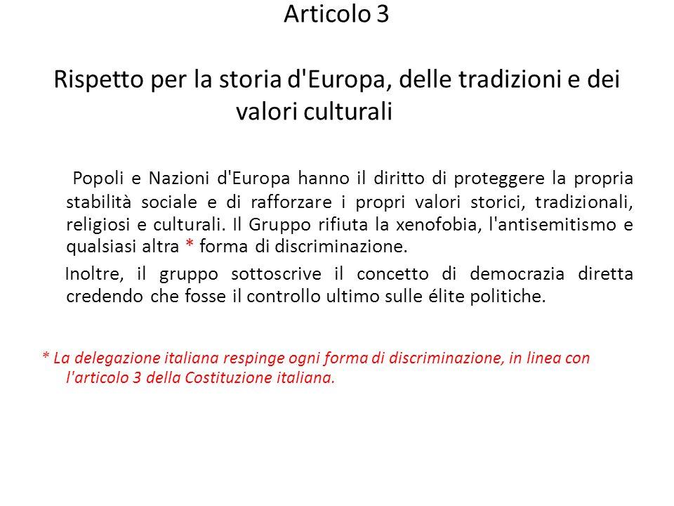Articolo 3 Rispetto per la storia d Europa, delle tradizioni e dei valori culturali Popoli e Nazioni d Europa hanno il diritto di proteggere la propria stabilità sociale e di rafforzare i propri valori storici, tradizionali, religiosi e culturali.