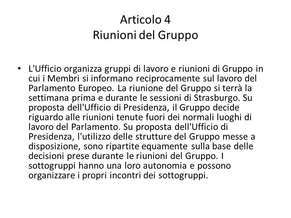 Articolo 4 Riunioni del Gruppo L Ufficio organizza gruppi di lavoro e riunioni di Gruppo in cui i Membri si informano reciprocamente sul lavoro del Parlamento Europeo.