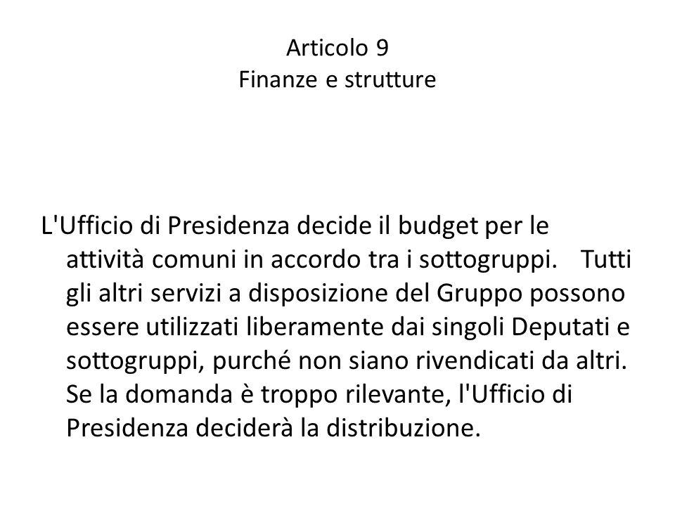 Articolo 9 Finanze e strutture L Ufficio di Presidenza decide il budget per le attività comuni in accordo tra i sottogruppi.