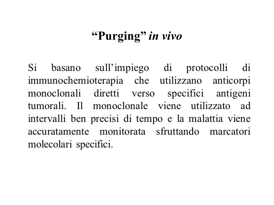 """""""Purging"""" in vivo Si basano sull'impiego di protocolli di immunochemioterapia che utilizzano anticorpi monoclonali diretti verso specifici antigeni tu"""