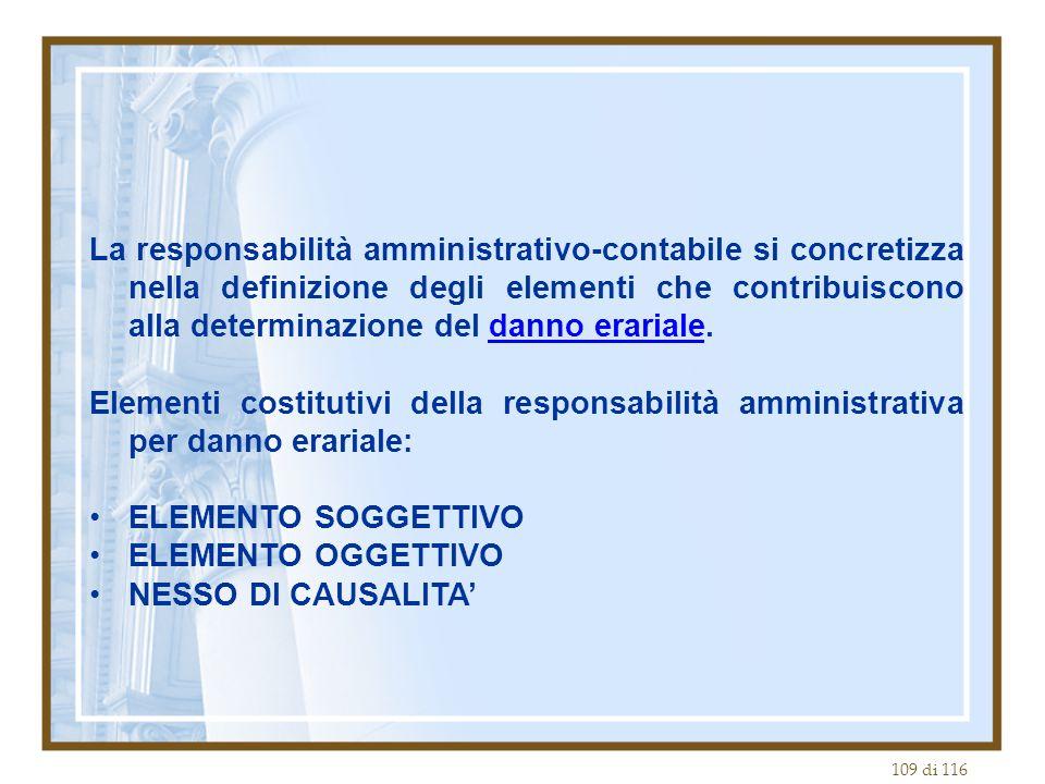 109 di 116 La responsabilità amministrativo-contabile si concretizza nella definizione degli elementi che contribuiscono alla determinazione del danno erariale.