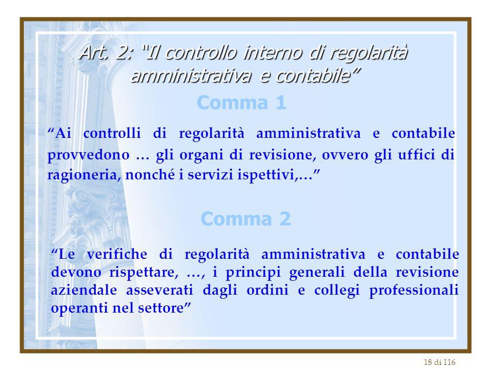 18 di 116 Ai controlli di regolarità amministrativa e contabile provvedono … gli organi di revisione, ovvero gli uffici di ragioneria, nonché i servizi ispettivi,… Art.
