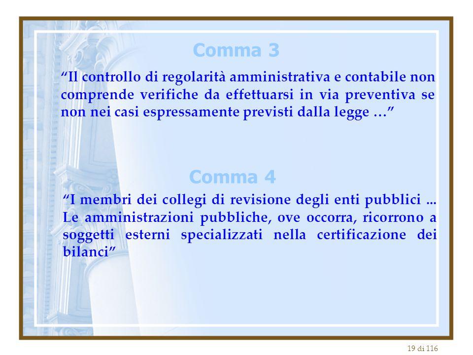 """19 di 116 """"Il controllo di regolarità amministrativa e contabile non comprende verifiche da effettuarsi in via preventiva se non nei casi espressament"""
