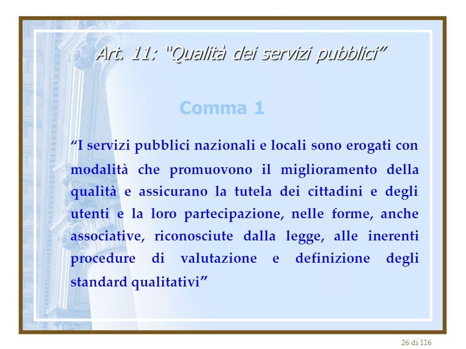 """26 di 116 """"I servizi pubblici nazionali e locali sono erogati con modalità che promuovono il miglioramento della qualità e assicurano la tutela dei ci"""