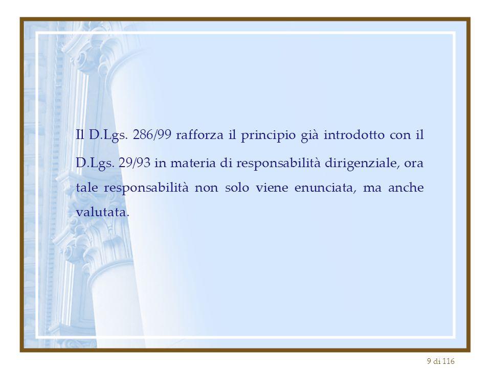 9 di 116 Il D.Lgs. 286/99 rafforza il principio già introdotto con il D.Lgs. 29/93 in materia di responsabilità dirigenziale, ora tale responsabilità
