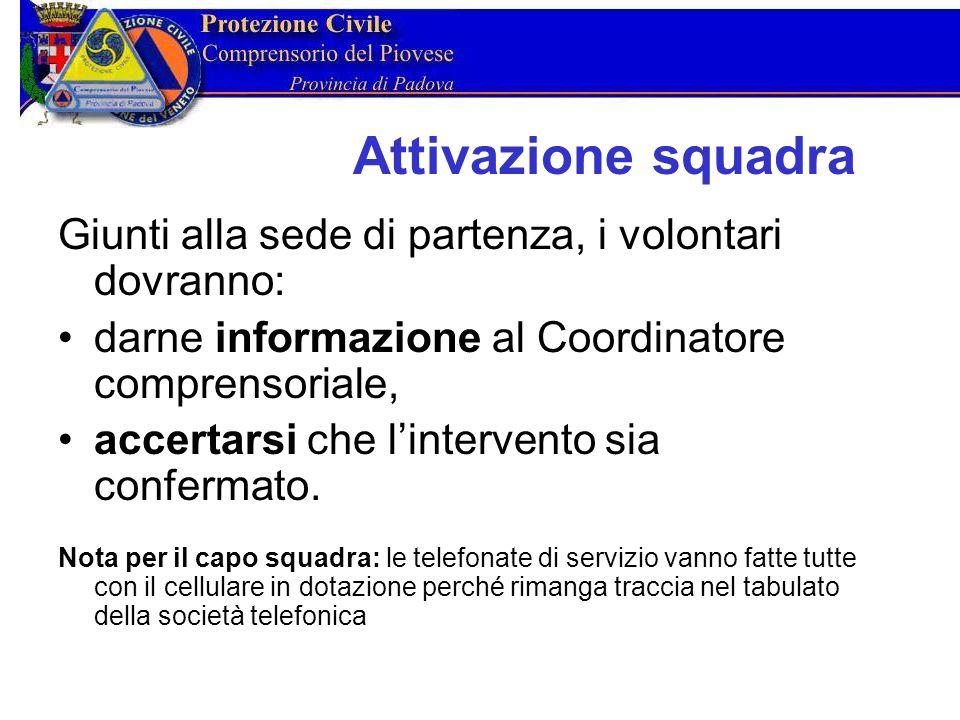 Attivazione squadra Giunti alla sede di partenza, i volontari dovranno: darne informazione al Coordinatore comprensoriale, accertarsi che l'intervento sia confermato.
