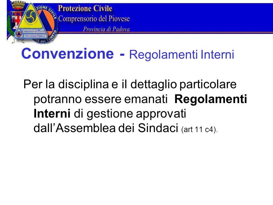 Convenzione Regolamenti Interni Per la disciplina e il dettaglio particolare potranno essere emanati Regolamenti Interni di gestione approvati dall'Assemblea dei Sindaci (art 11 c4).