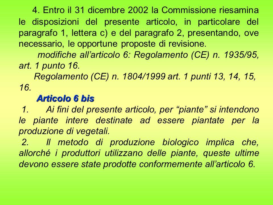 4. Entro il 31 dicembre 2002 la Commissione riesamina le disposizioni del presente articolo, in particolare del paragrafo 1, lettera c) e del paragraf