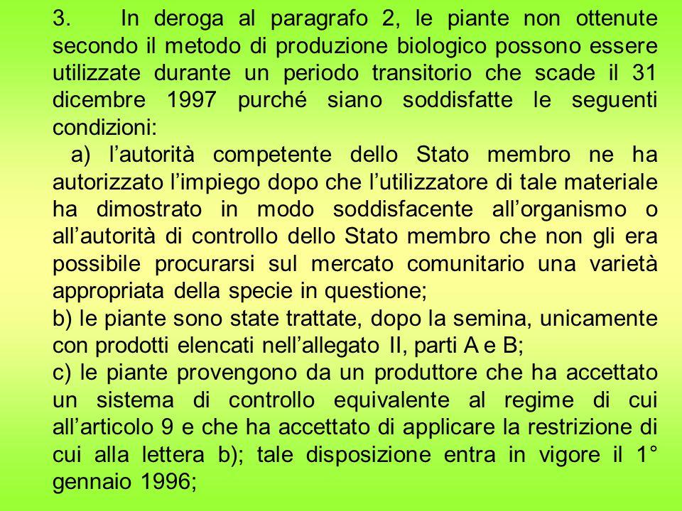 3. In deroga al paragrafo 2, le piante non ottenute secondo il metodo di produzione biologico possono essere utilizzate durante un periodo transitorio