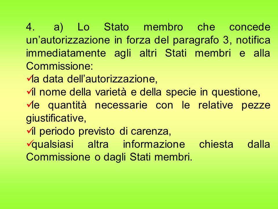 4. a) Lo Stato membro che concede un'autorizzazione in forza del paragrafo 3, notifica immediatamente agli altri Stati membri e alla Commissione: la d