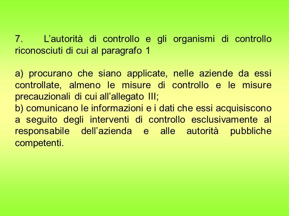 7. L'autorità di controllo e gli organismi di controllo riconosciuti di cui al paragrafo 1 a) procurano che siano applicate, nelle aziende da essi con