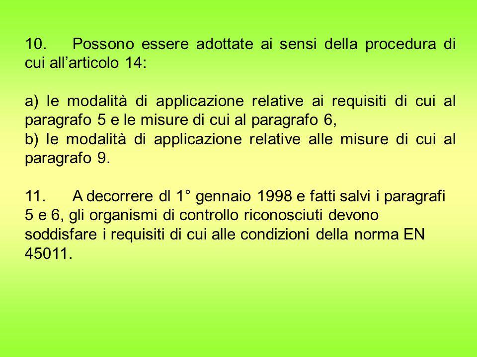 10.Possono essere adottate ai sensi della procedura di cui all'articolo 14: a) le modalità di applicazione relative ai requisiti di cui al paragrafo 5 e le misure di cui al paragrafo 6, b) le modalità di applicazione relative alle misure di cui al paragrafo 9.