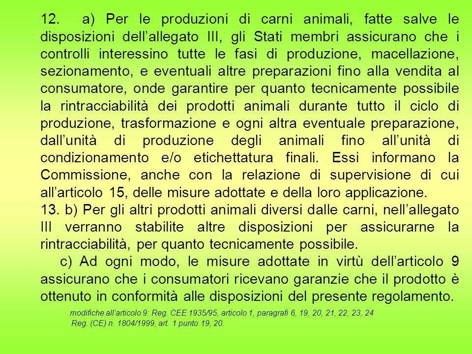 12. a) Per le produzioni di carni animali, fatte salve le disposizioni dell'allegato III, gli Stati membri assicurano che i controlli interessino tutt