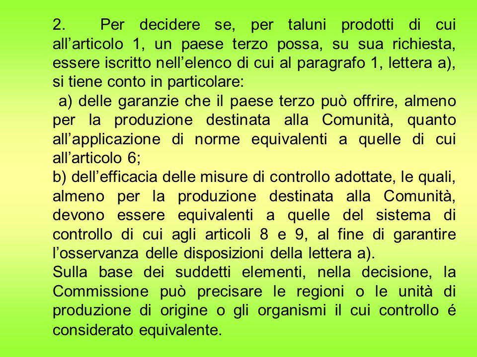 2. Per decidere se, per taluni prodotti di cui all'articolo 1, un paese terzo possa, su sua richiesta, essere iscritto nell'elenco di cui al paragrafo