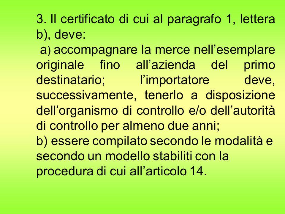 3. Il certificato di cui al paragrafo 1, lettera b), deve: a ) accompagnare la merce nell'esemplare originale fino all'azienda del primo destinatario;
