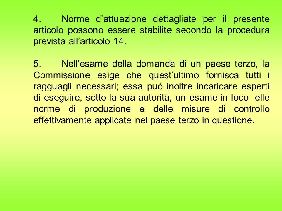 4. Norme d'attuazione dettagliate per il presente articolo possono essere stabilite secondo la procedura prevista all'articolo 14. 5.Nell'esame della