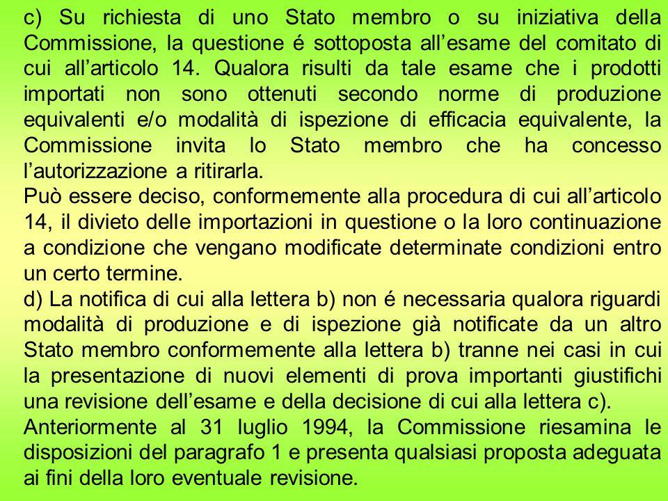 c) Su richiesta di uno Stato membro o su iniziativa della Commissione, la questione é sottoposta all'esame del comitato di cui all'articolo 14.