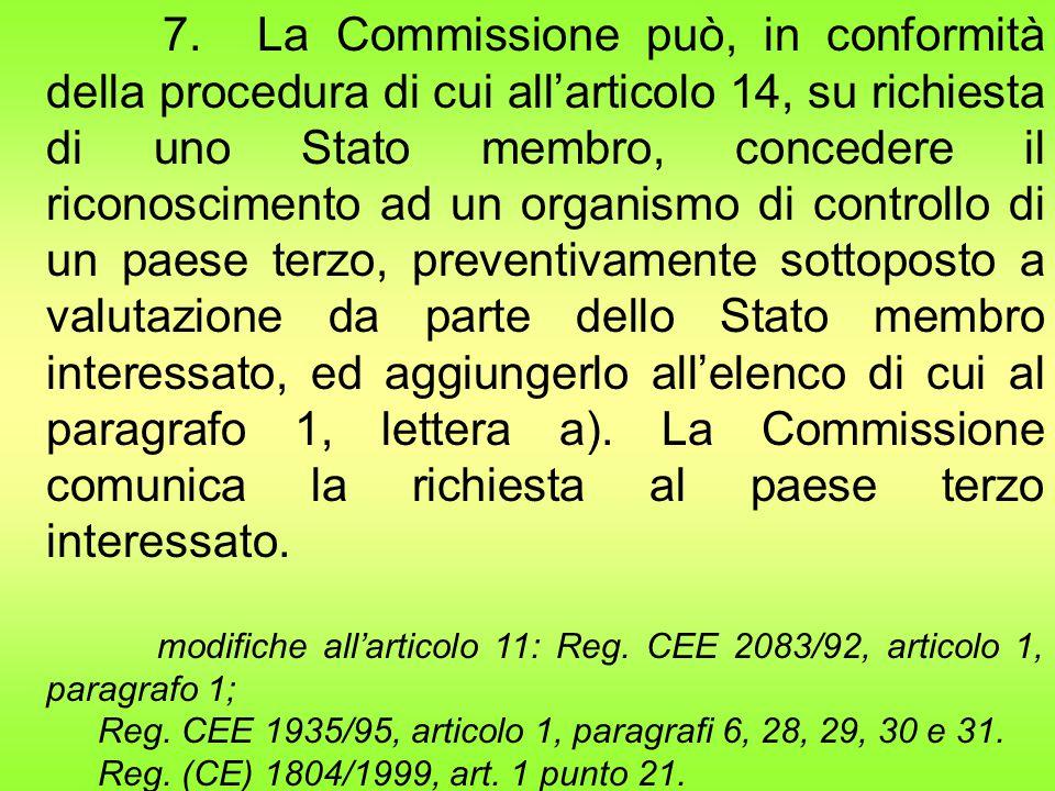 7. La Commissione può, in conformità della procedura di cui all'articolo 14, su richiesta di uno Stato membro, concedere il riconoscimento ad un organ