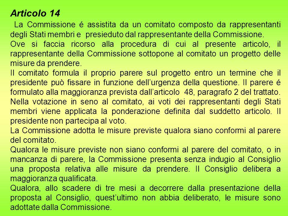 Articolo 14 La Commissione é assistita da un comitato composto da rappresentanti degli Stati membri e presieduto dal rappresentante della Commissione.
