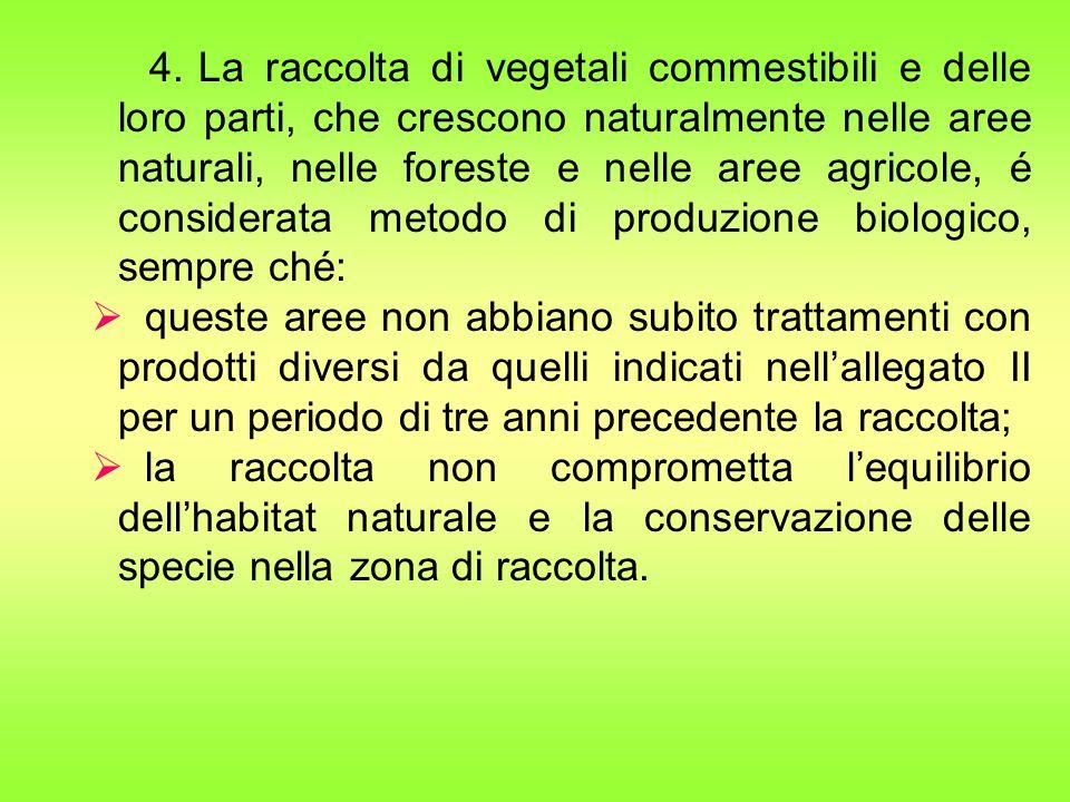4. La raccolta di vegetali commestibili e delle loro parti, che crescono naturalmente nelle aree naturali, nelle foreste e nelle aree agricole, é cons