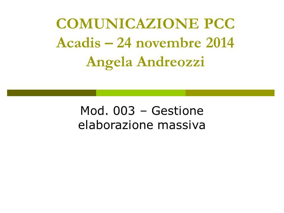 COMUNICAZIONE PCC Acadis – 24 novembre 2014 Angela Andreozzi Mod.