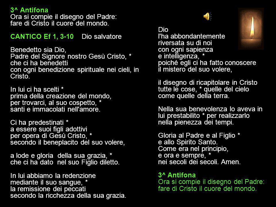 3^ Antifona Ora si compie il disegno del Padre: fare di Cristo il cuore del mondo.