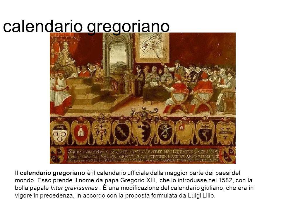 calendario gregoriano Il calendario gregoriano è il calendario ufficiale della maggior parte dei paesi del mondo. Esso prende il nome da papa Gregorio