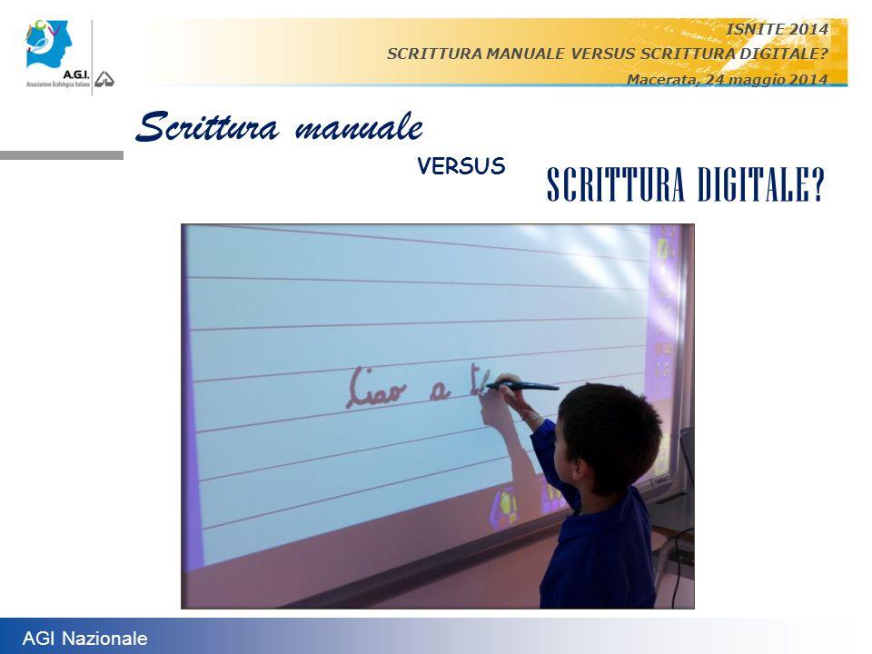 AGI Nazionale ISNITE 2014 SCRITTURA MANUALE VERSUS SCRITTURA DIGITALE? Macerata, 24 maggio 2014 Scrittura manuale VERSUS SCRITTURA DIGITALE?