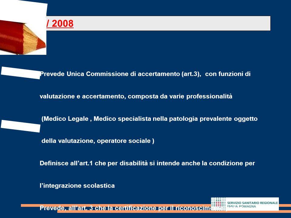 11 L.R. 4/ 2008 Prevede Unica Commissione di accertamento (art.3), con funzioni di valutazione e accertamento, composta da varie professionalità (Medi