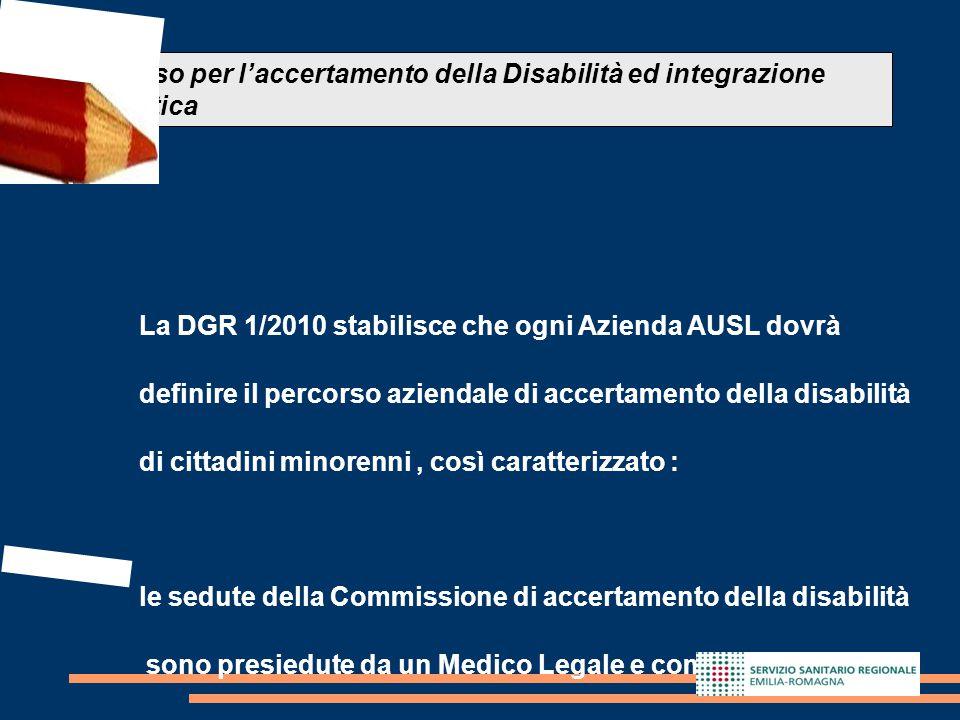 14 La DGR 1/2010 stabilisce che ogni Azienda AUSL dovrà definire il percorso aziendale di accertamento della disabilità di cittadini minorenni, così c