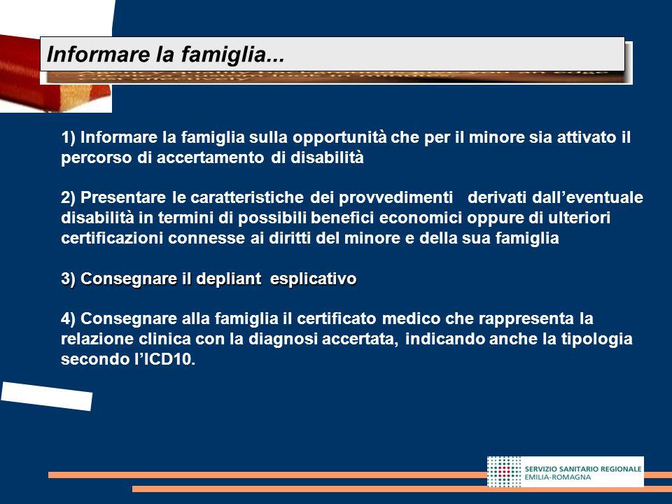 17 Informare la famiglia... 1) Informare la famiglia sulla opportunità che per il minore sia attivato il percorso di accertamento di disabilità 2) Pre