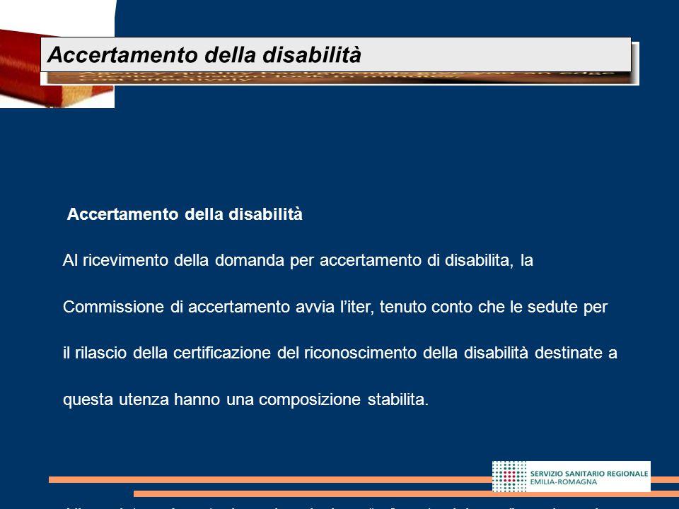 18 Accertamento della disabilità Al ricevimento della domanda per accertamento di disabilita, la Commissione di accertamento avvia l'iter, tenuto cont