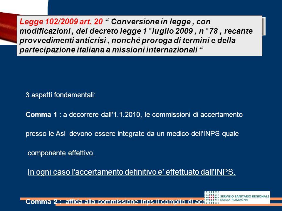 20 3 aspetti fondamentali: Comma 1 : a decorrere dall'1.1.2010, le commissioni di accertamento presso le Asl devono essere integrate da un medico dell