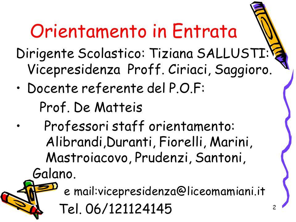 Orientamento in Entrata Dirigente Scolastico: Tiziana SALLUSTI: Vicepresidenza Proff. Ciriaci, Saggioro. Docente referente del P.O.F: Prof. De Matteis