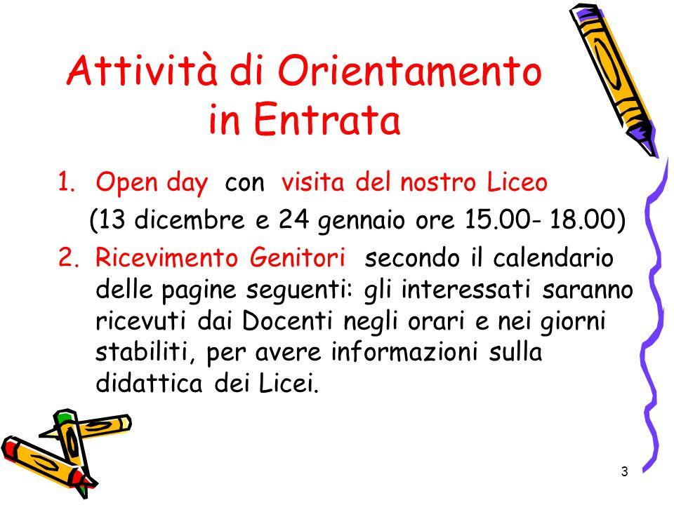 Attività di Orientamento in Entrata 1.Open day con visita del nostro Liceo (13 dicembre e 24 gennaio ore 15.00- 18.00) 2. Ricevimento Genitori secondo