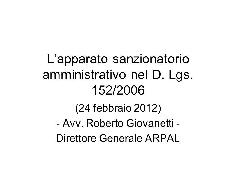 L'apparato sanzionatorio amministrativo nel D. Lgs. 152/2006 (24 febbraio 2012) - Avv. Roberto Giovanetti - Direttore Generale ARPAL