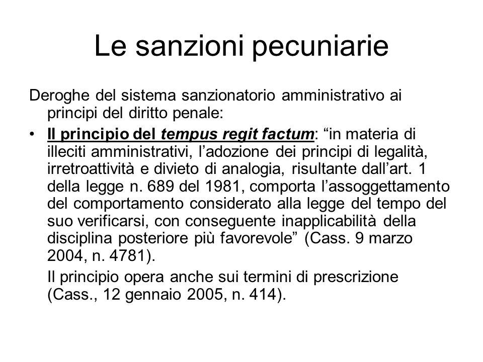 """Le sanzioni pecuniarie Deroghe del sistema sanzionatorio amministrativo ai principi del diritto penale: Il principio del tempus regit factum: """"in mate"""