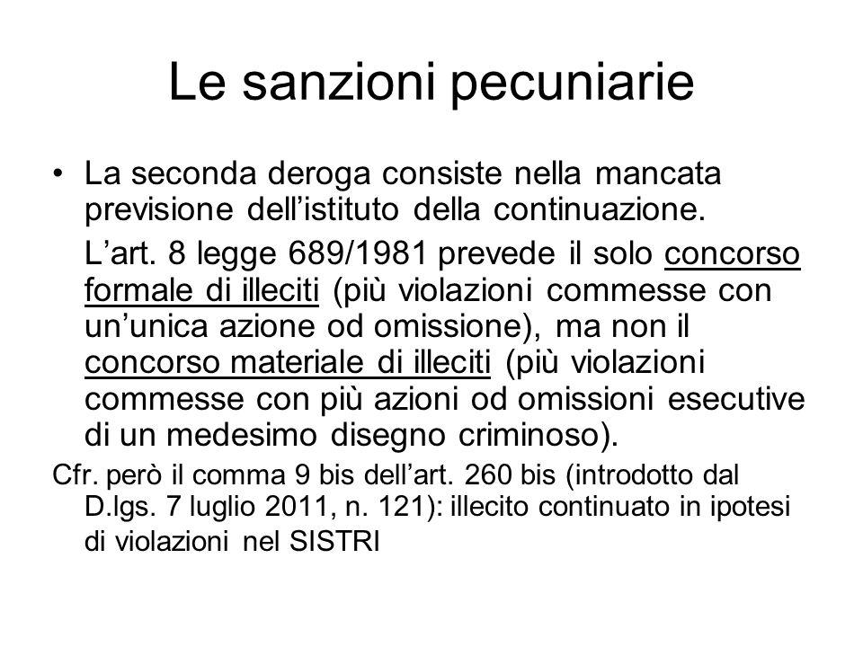 Le sanzioni pecuniarie La seconda deroga consiste nella mancata previsione dell'istituto della continuazione. L'art. 8 legge 689/1981 prevede il solo