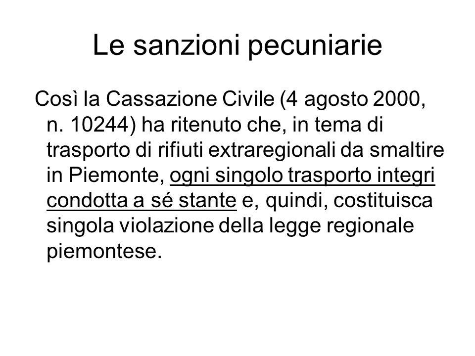 Le sanzioni pecuniarie Così la Cassazione Civile (4 agosto 2000, n. 10244) ha ritenuto che, in tema di trasporto di rifiuti extraregionali da smaltire