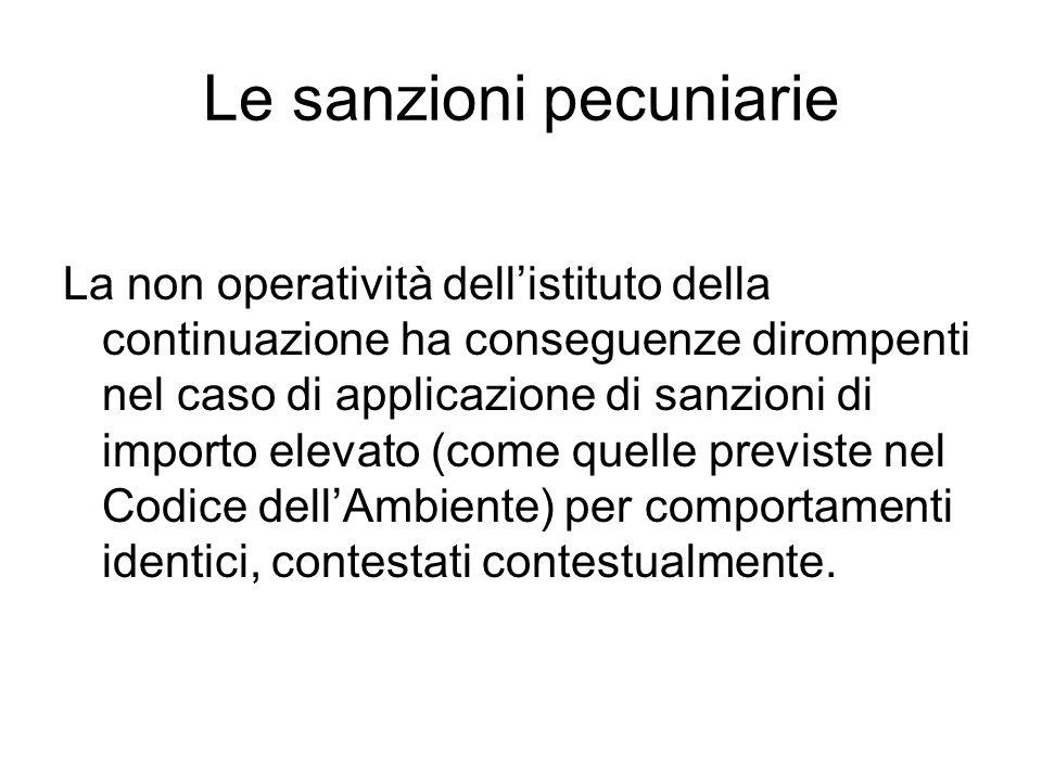 Le sanzioni pecuniarie La non operatività dell'istituto della continuazione ha conseguenze dirompenti nel caso di applicazione di sanzioni di importo