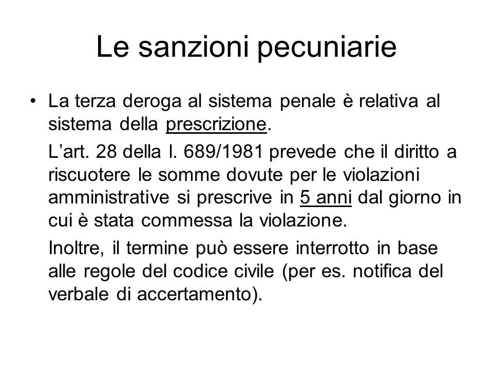Le sanzioni pecuniarie La terza deroga al sistema penale è relativa al sistema della prescrizione. L'art. 28 della l. 689/1981 prevede che il diritto