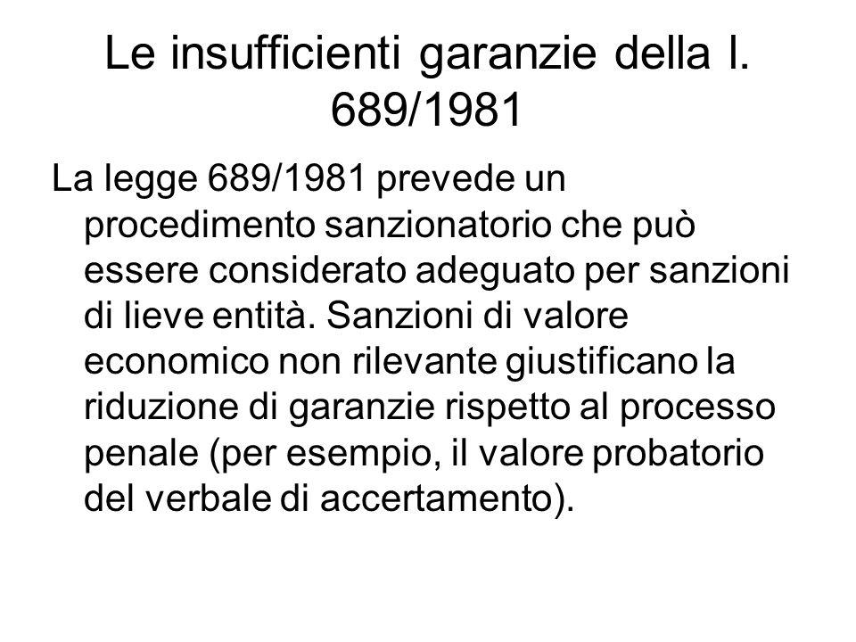 Le insufficienti garanzie della l. 689/1981 La legge 689/1981 prevede un procedimento sanzionatorio che può essere considerato adeguato per sanzioni d