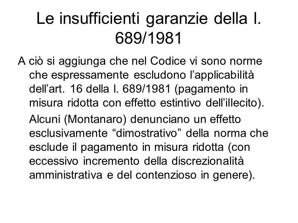 Le insufficienti garanzie della l. 689/1981 A ciò si aggiunga che nel Codice vi sono norme che espressamente escludono l'applicabilità dell'art. 16 de