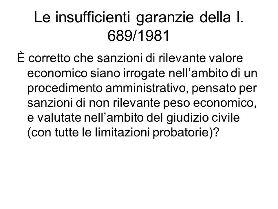 Le insufficienti garanzie della l. 689/1981 È corretto che sanzioni di rilevante valore economico siano irrogate nell'ambito di un procedimento ammini