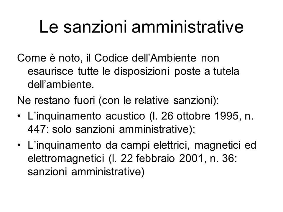 Le sanzioni amministrative Come è noto, il Codice dell'Ambiente non esaurisce tutte le disposizioni poste a tutela dell'ambiente. Ne restano fuori (co