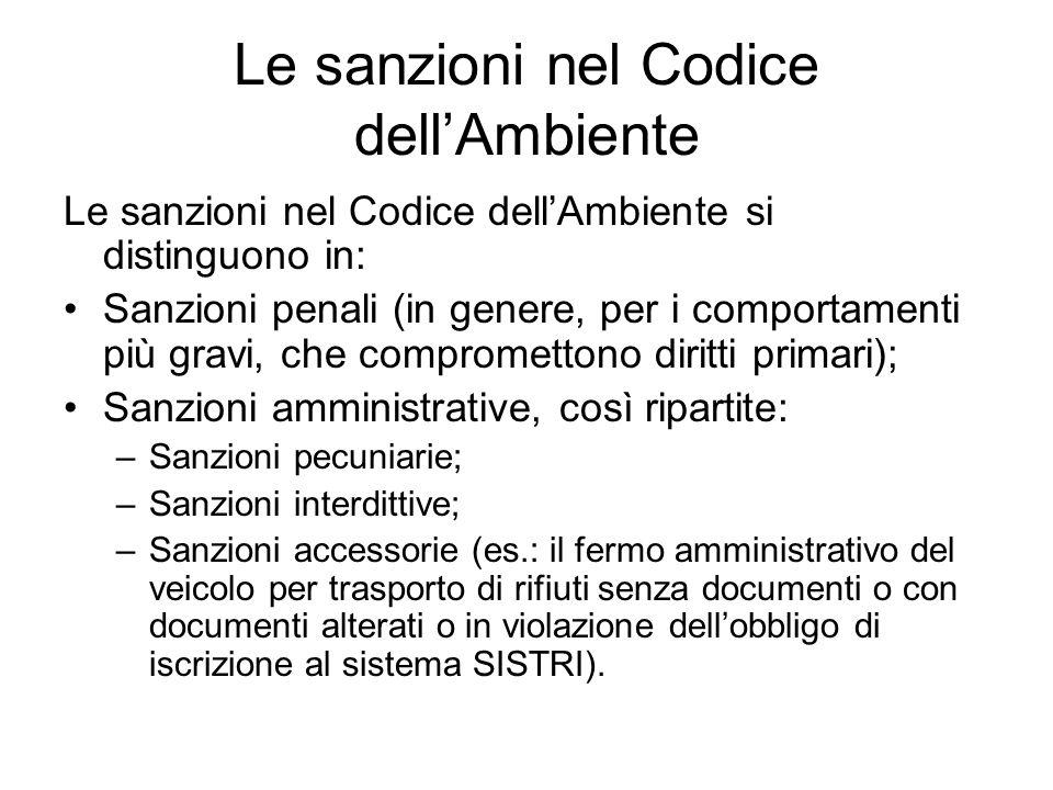 Le sanzioni nel Codice dell'Ambiente Le sanzioni nel Codice dell'Ambiente si distinguono in: Sanzioni penali (in genere, per i comportamenti più gravi