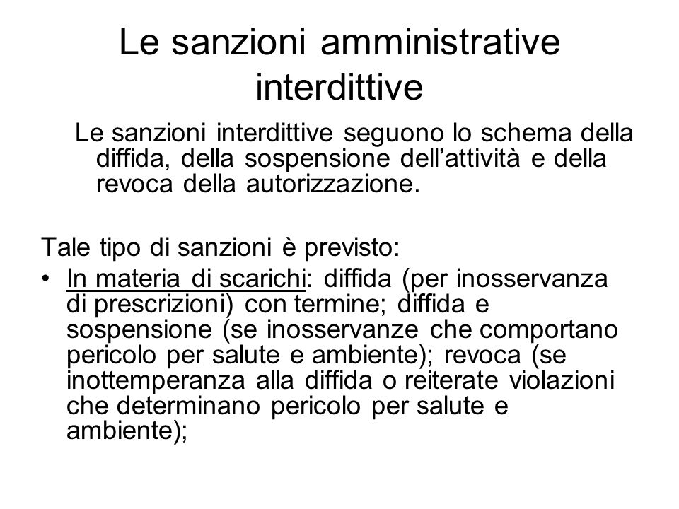 Le sanzioni amministrative interdittive Le sanzioni interdittive seguono lo schema della diffida, della sospensione dell'attività e della revoca della autorizzazione.