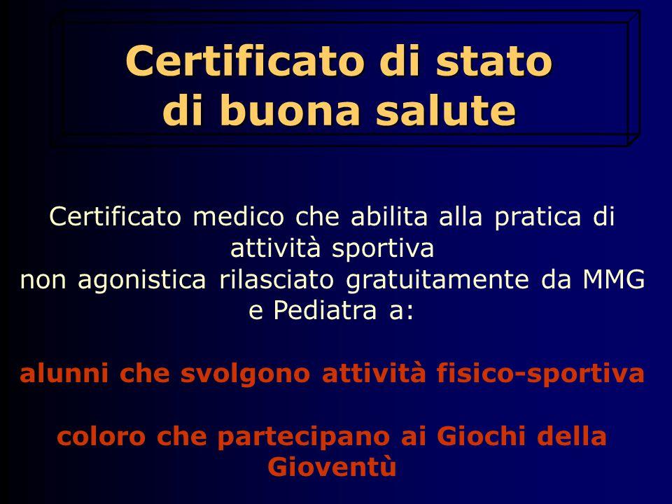 Certificato di stato di buona salute Certificato medico che abilita alla pratica di attività sportiva non agonistica rilasciato gratuitamente da MMG e Pediatra a: alunni che svolgono attività fisico-sportiva coloro che partecipano ai Giochi della Gioventù